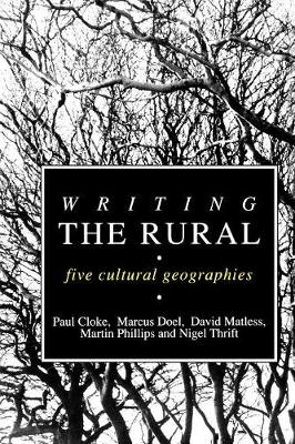 Writing the Rural: Five Cultural Geographies - Cloke, Paul, and Doel, Marcus, and Matless, David, Dr., PhD