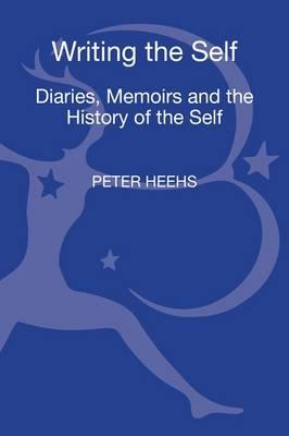 Writing the Self: Diaries, Memoirs, and the History of the Self - Heehs, Peter