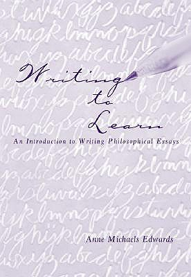 Writing to Learn: An Introduction to Writing Philosophical Essays - Edwards, Anne Michaels, and Edwards Anne
