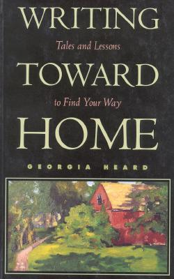 Writing Toward Home: Tales and Lessons to Find Your Way - Heard, Georgia