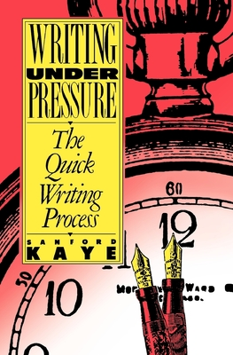 Writing Under Pressure - Kaye, Sanford