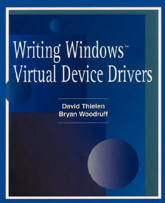 Writing Windows Virtural Device Drivers - Thielen, David, and Woodruff, Bryan