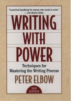 Writing with Power: Techniques for Mastering the Writing Process - Elbow, Peter, Professor, B.A., M.A., PH.D.