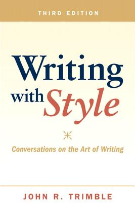 Writing with Style: Conversations on the Art of Writing - Trimble, John R.