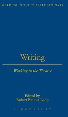 Writing: Working in the Theatre - Long, Robert Emmet (Editor)