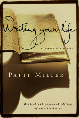Writing Your Life: A Journey of Discovery - Miller, Patti