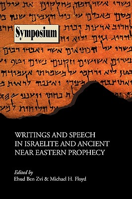 Writings and Speech in Israelite and Ancient Near Eastern Prophecy - Ben Zvi, Ehud (Editor), and Floyd, Michael H (Editor)