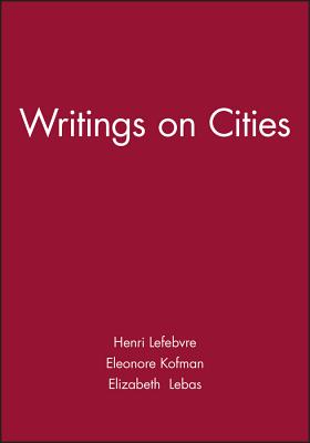Writings on Cities - Lefebvre, Henri, and Kofman, Eleonore (Editor), and Lebas, Elizabeth (Editor)