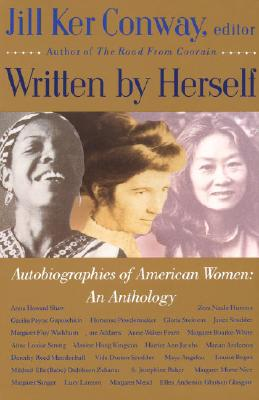 Written by Herself: Volume I: Autobiographies of American Women: An Anthology - Conway, Jill Ker