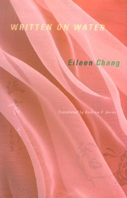 Written on Water - Chang, Eileen, and Huang, Nicole (Editor), and Jones, Andrew F (Translated by)