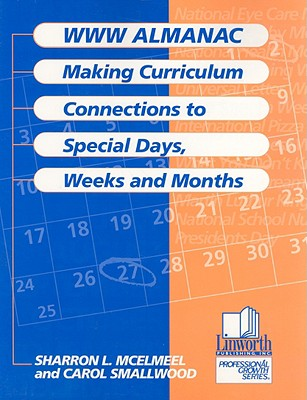 WWW Almanac: Making Curriculum Connections to Special Days, Weeks, Months - McElmeel, Sharron L, and Smallwood, Carol