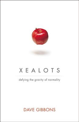 Xealots: Defying the Gravity of Normality - Gibbons, Dave