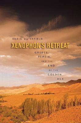 Xenophon's Retreat: Greece, Persia, and the End of the Golden Age -