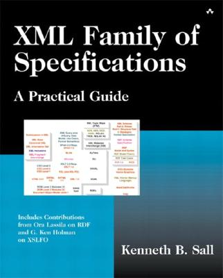 XML Family of Specifications: A Practical Guide - Sall, Kenneth B