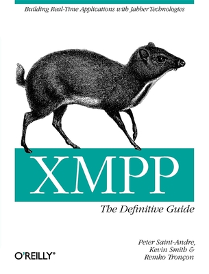 XMPP: The Definitive Guide: Building Real-Time Applications with Jabber Technologies - Saint-Andre, Peter