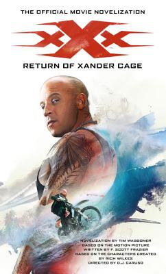 xXx: Return of Xander Cage - The Official Movie Novelization - Waggoner, Tim