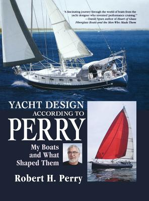 Yacht Design According to Perry: My Boats and What Shaped Them - Perry, Robert H