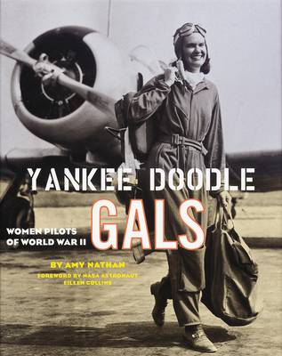 Yankee Doodle Gals: Women Pilots of World War II - Nathan, Amy