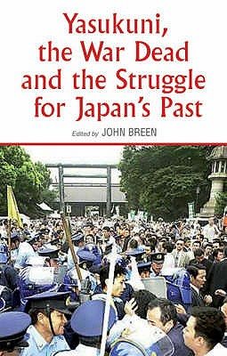 Yasukuni, the War Dead and the Struggle for Japan's Past - Breen, John (Editor)