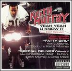 Yeah Yeah U Know It/Fatty Girl/Special Delivery [US CD5] - Keith Murray