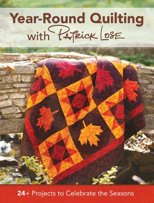 Year-Round Quilting with Patrick Lose: 24+ Projects to Celebrate the Seasons - Lose, Patrick