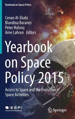 Yearbook on Space Policy 2015: Access to Space and the Evolution of Space Activities - Al-Ekabi, Cenan (Editor), and Baranes, Blandina (Editor), and Hulsroj, Peter (Editor)