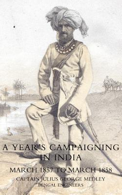Year's Campaigning in India from March 1857 to March 1858 - Medley, Julius George