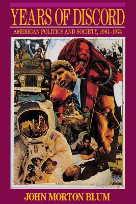 Years of Discord: American Politics and Society, 1961-1974 - Blum, John Morton