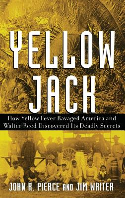 Yellow Jack: How Yellow Fever Ravaged America and Walter Reed Discovered Its Deadly Secrets - Pierce, John R, and Writer, James V
