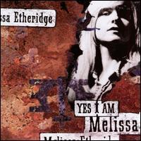 Yes I Am - Melissa Etheridge