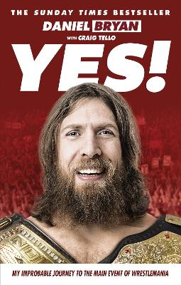 Yes!: My Improbable Journey to the Main Event of Wrestlemania - Bryan, Daniel