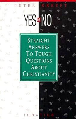 Yes or No?: Straight Answers to Tough Questions about Christianity - Kreeft, Peter
