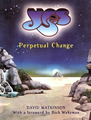 Yes: Perpetual Change-Thirty Years of Yes - Watkinson, David