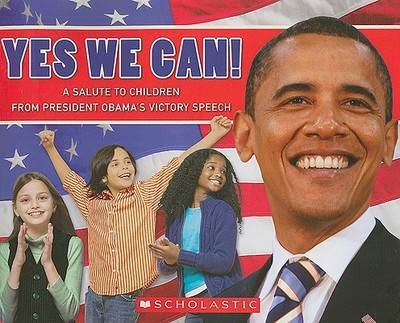 Yes We Can!: A Salute to Children from President Obama's Victory Speech - Obama, Barack Hussein, President