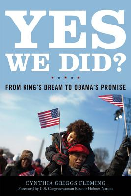 Yes We Did?: From King's Dream to Obama's Promise - Fleming, Cynthia Griggs, and Norton, Eleanor Holmes (Foreword by)