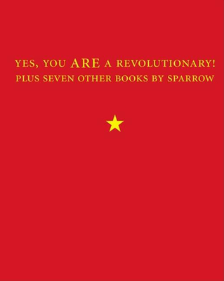Yes, You Are a Revolutionary!: Plus Seven Other Books by Sparrow - Sparrow