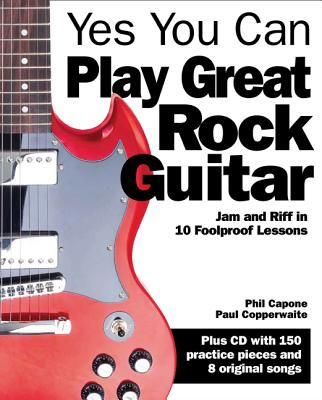 Yes You Can Play Great Rock Guitar: Jam and Riff in 10 Foolproof Lessons - Copperwaite, Paul, and Capone, Phil