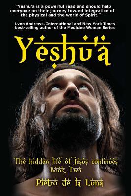 Yeshu'a: The story of the hidden life of Jesus: Book Two - De La Luna, Pietro