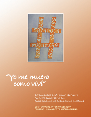 Yo me muero como vivi: Quince acuarelas de Antonio Guerrero - Guerrero, Antonio (Illustrator), and Hernandez, Gerardo, and Labanino, Ramon