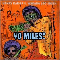 Yo Miles! - Henry Kaiser / Wadada Leo Smith / Yo Miles!