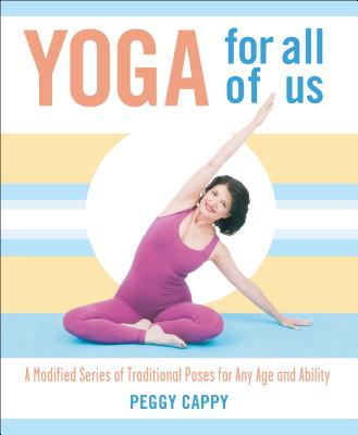Yoga for All of Us: A Modified Series of Traditional Poses for Any Age and Ability - Cappy, Peggy