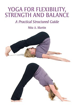 Yoga for Flexibility, Strength and Balance: A Practical Structured Guide - Martin, Nita A