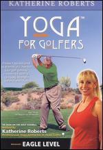 Yoga for Golfers: Eagle Level
