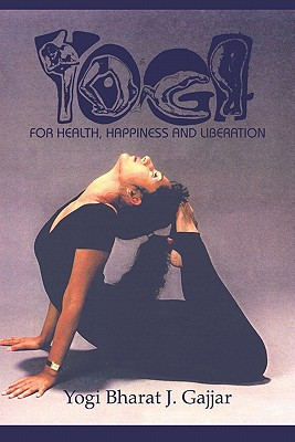 Yoga for Health, Happiness and Liberation - Gajjar, Yogi Bharat J