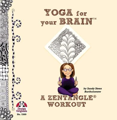Yoga for Your Brain: A Zentangle Workout - Bartholomew, Sandy Steen