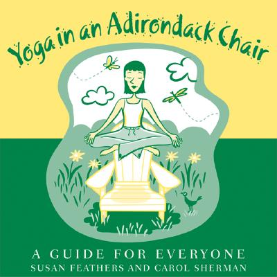 Yoga in an Adirondack Chair - Sherman, Carol, and Feathers, Susan