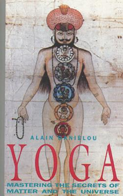 Yoga: Mastering the Secrets of Matter and the Universe - Danielou, Alain