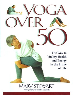 Yoga Over 50 - Stewart, Mary, and Lousada, Sandra (Photographer)