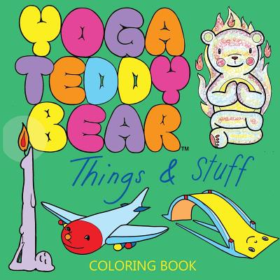 Yoga Teddy Bear Things & Stuff: Coloring Book - Copham, K M