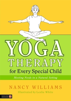 Yoga Therapy for Every Special Child: Meeting Needs in a Natural Setting - Williams, Nancy